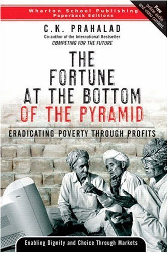Fortune at the Bottom of the Pyramid: Eradicating Poverty Through Profits 9780131877290