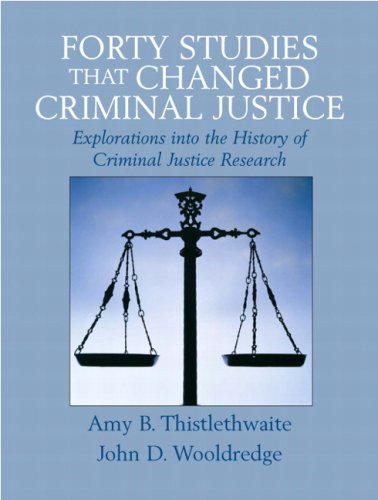 Forty Studies That Changed Criminal Justice: Explorations Into the History of Criminal Justice Research 9780132349758