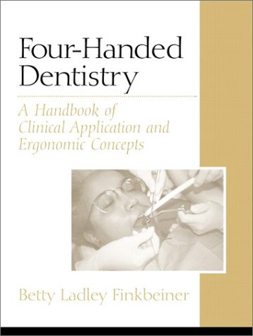 Four-Handed Dentistry: A Handbook of Clinical Application and Ergonomic Concepts 9780130304131