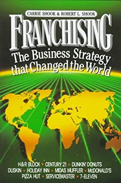 Franchising: The Business Strategy That Changed the World 9780130656087