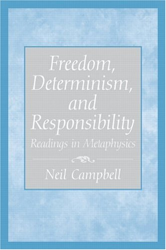 Freedom, Determinism, and Responsibility: Readings in Metaphysics 9780130485175