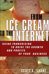 From Ice Cream to the Internet: Using Franchising to Drive the Growth and Profits of Your Company 359566