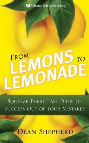 From Lemons to Lemonade: Squeeze Every Last Drop of Success Out of Your Mistakes 9780131362734