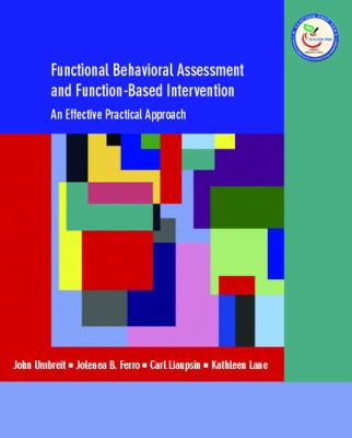 Functional Behavioral Assessment and Function-Based Intervention: An Effective, Practical Approach 9780131149892