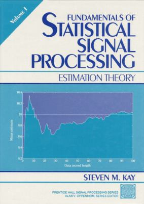 Fundamentals of Statistical Processing, Volume I: Estimation Theory 9780133457117
