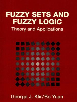 Fuzzy Sets and Fuzzy Logic: Theory and Applications 9780131011717