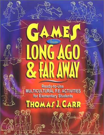 Games from Long Ago & Far Away: Ready-To-Use Mulitcultural P.E. Activities for Elementary Students 9780130311610