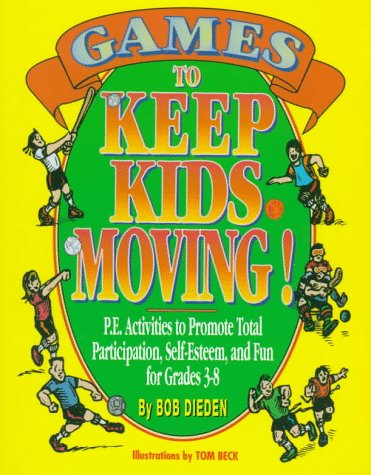 Games to Keep Kids Moving: P.E. Activities to Promote Total Participation, Self-Esteem, and Fun for Grades 3-8 9780133522877