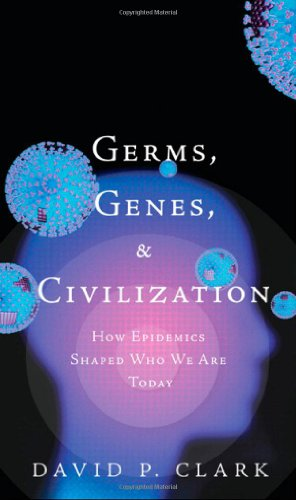 Germs, Genes, & Civilization: How Epidemics Shaped Who We Are Today 9780137019960