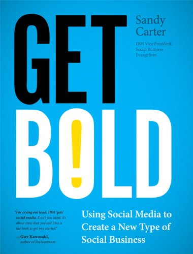 Get Bold: Using Social Media to Create a New Type of Social Business 9780132618311