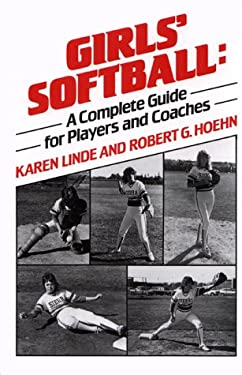 Girls' Softball: A Complete Guide for Players and Coaches 9780133567342