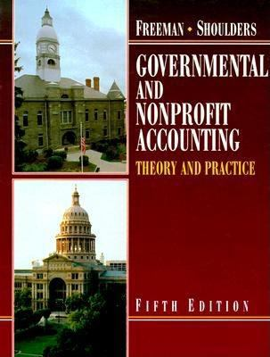 Governmental and Nonprofit Accounting: Theory and Practice 9780133835649