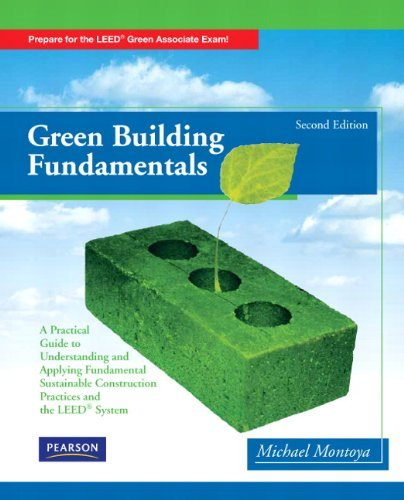 Green Building Fundamentals: Practical Guide to Understanding and Applying Fundamental Sustainable Construction Practices and the LEED System 9780135111086