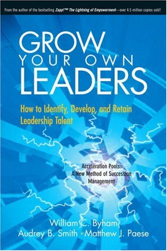 Grow Your Own Leaders: How to Identify, Develop, and Retain Leadership Talent 9780130093981