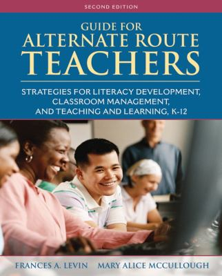 Guide for Alternate Route Teachers: Strategies for Literacy Development, Classroom Management and Teaching and Learning, K-12 9780132316378