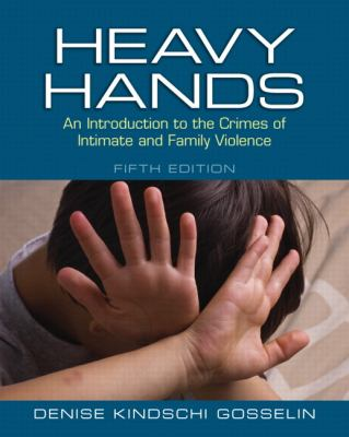 Heavy Hands: An Introduction to the Crimes of Intimate and Family Violence 9780133008609