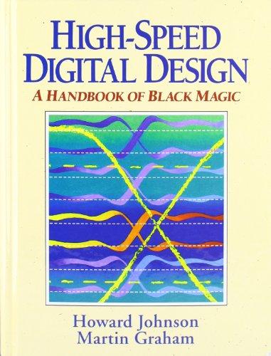 High Speed Digital Design: A Handbook of Black Magic 9780133957242