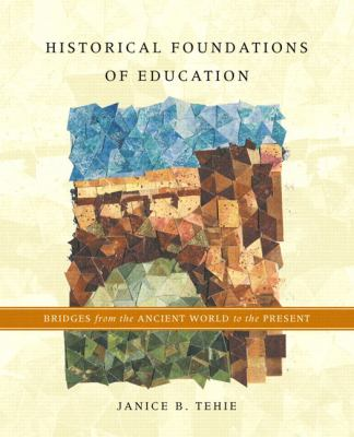 Historical Foundations of Education: Bridges from the Ancient World to the Present 9780130617071