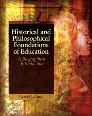 Historical and Philosophical Foundations of Education: A Biographical Introduction 9780137152735