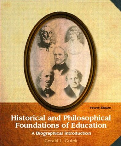 Historical and Philosophical Foundations of Education: A Biographical Introduction 9780131138094