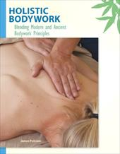 Holistic Bodywork: Blending Modern and Ancient Bodywork Principles