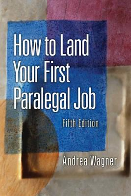 How to Land Your First Paralegal Job : An Insider's Guide to the Fastest-Growing Profession of the New Millennium - 5th Edition