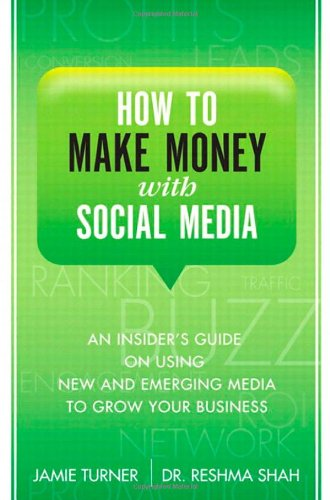How to Make Money with Social Media: An Insider's Guide on Using New and Emerging Media to Grow Your Business 9780132100564