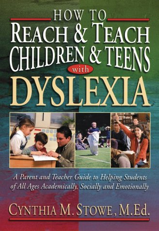 How to Reach and Teach Children and Teens with Dyslexia: A Parent and Teacher Guide to Helping Students of All Ages Academically, Socially, and Emotio 9780130320186