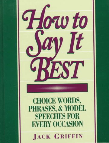 How to Say It Best: Choice Words, Phrases & Model Speeches for Every Occasion 9780134353142