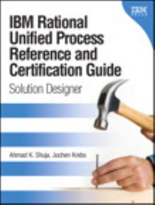 IBM Rational Unified Process Reference and Certification Guide: Solution Designer 9780131562929