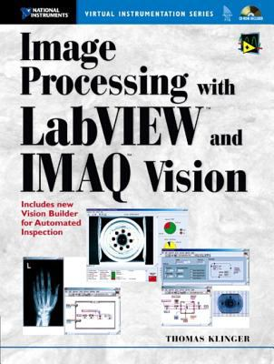 Image Processing with LabVIEW and IMAQ Vision 9780130474155
