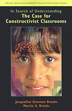 In Search of Understanding: The Case for Constructivist Classrooms 9780130606624