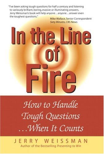 In the Line of Fire: How to Handle Tough Questions When It Counts 9780131855175