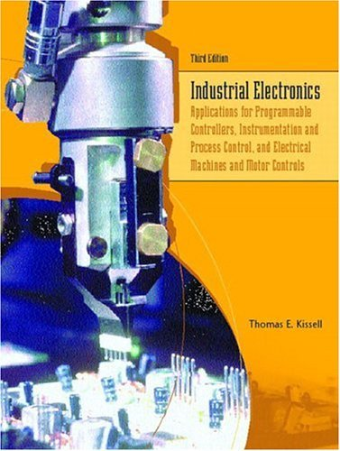 Industrial Electronics: Applications for Programmable Controllers, Instrumentation and Process Control, and Electrical Machines and Motor Cont 9780130602411