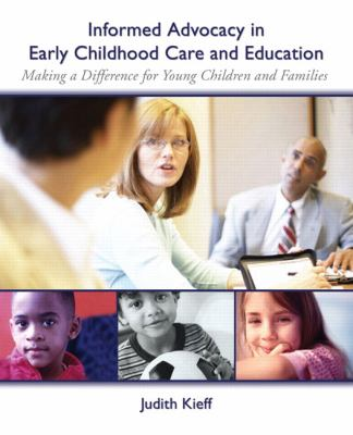 Informed Advocacy in Early Childhood Care and Education: Making a Difference for Young Children and Families 9780131707337