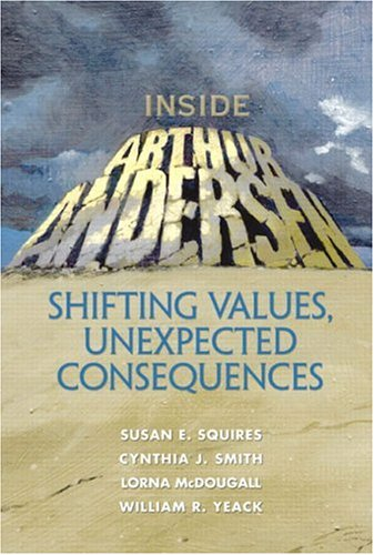Inside Arthur Andersen: Shifting Values, Unexpected Consequences 9780131408968