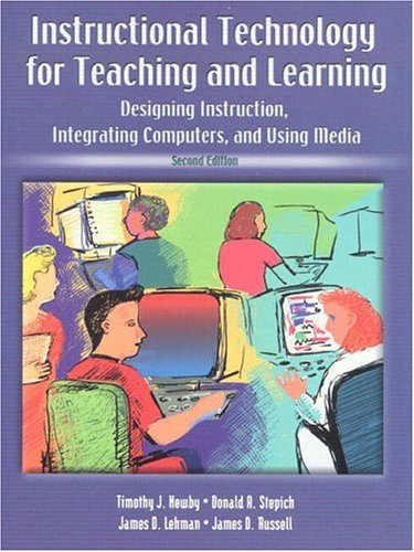 Instructional Technology for Teaching and Learning: Designing Instruction, Integrating Computers, and Using Media 9780139140525