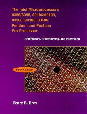 Intel Microprocessors 8086/8088, 80186/80188, 80286, 80386, 80486, Pentium, and Pentium Pro Proc: Architecture, Programming and Interfacing 9780132606707