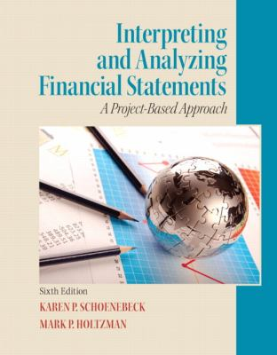 Interpreting and Analyzing Financial Statements: A Project-Based Approach 9780132746243