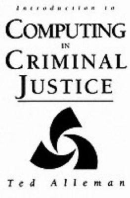 Introduction to Computing in Criminal Justice 9780131745254