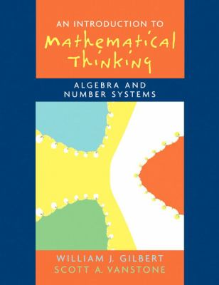 Introduction to Mathematical Thinking: Algebra and Number Systems 9780131848689