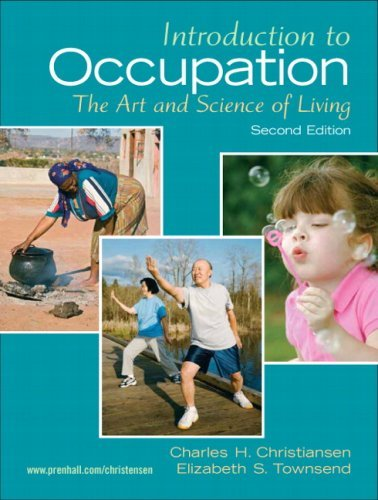 Introduction to Occupation: The Art and Science of Living: New Multidisciplinary Perspectives for Understanding Human Occupation as a Central Feat 9780131999428