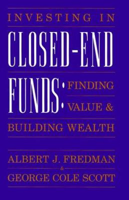 Investing in Closed-End Funds: Finding Value and Building Wealth