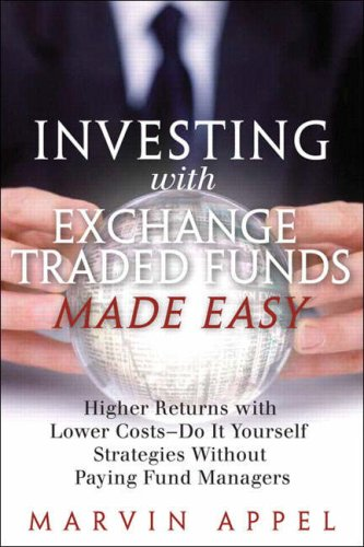 Investing with Exchange-Traded Funds Made Easy: Higher Returns with Lower Costs--Do It Yourself Strategies Without Paying Fund Managers 9780131869738