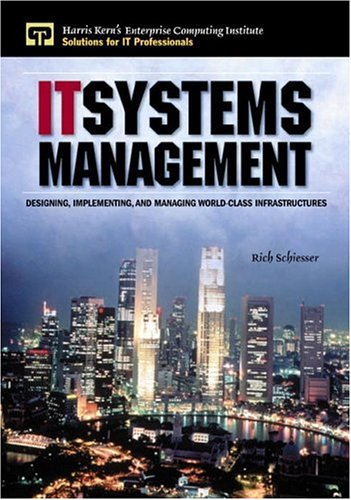 It Systems Management: Designing, Implementing, and Managing World-Class Infrastructures 9780130876782