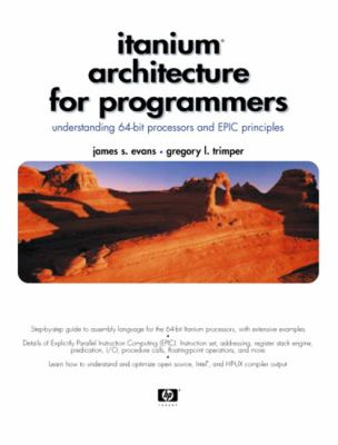 Itanium Architecture for Programmers: Understanding 64-Bit Processors and EPIC Principles 9780131013728