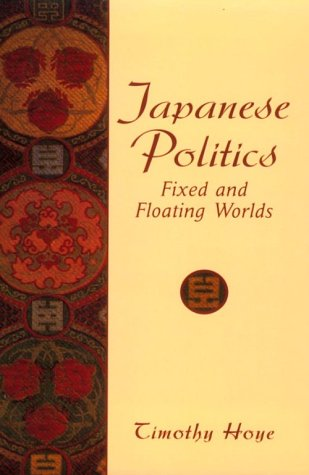 Japanese Politics: Fixed and Floating Worlds 9780132712897