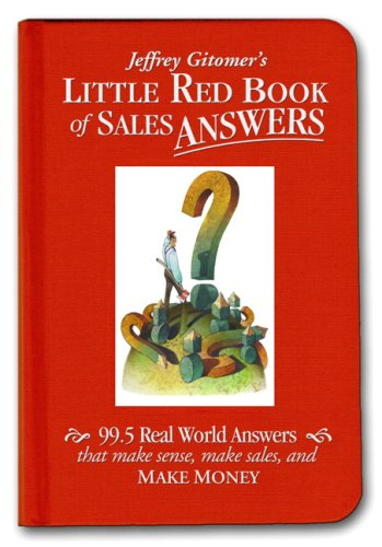 Jeffrey Gitomer's Little Red Book of Sales Answers: 99.5 Real World Answers That Make Sense, Make Sales, and Make Money 9780131735361