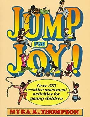 Jump for Joy!: Over 375 Creative Movement Activities for Young Children 9780135123690