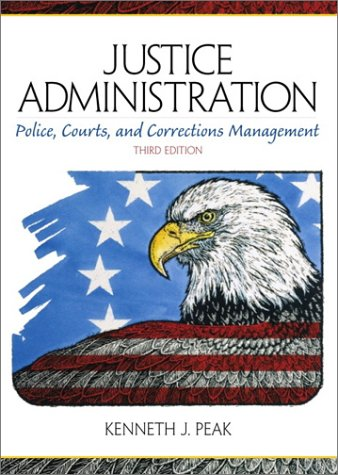 Justice Administration: Police, Courts, and Corrections Management 9780130205391